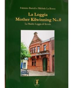 La Loggia Mother Kilwinning No. 0. La Madre Loggia di Scozia (Italiano)